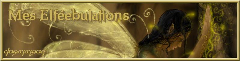 Je me lance !!! dans ELFEEBULATIONS meselfeebulationsbaderole